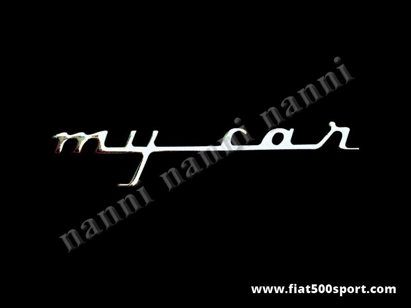 "Art. 0595 - Scritta Fiat 500 Francis Lombardi cromata ""My car"" per cruscotto. - Scritta cromata ""My car"" Francis Lombardi per cruscotto. Lunghezza 88 mm."